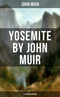 YOSEMITE by John Muir (Illustrated Edition).  John Muir